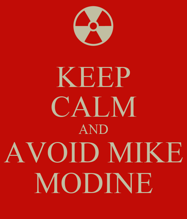 KEEP CALM AND AVOID MIKE MODINE
