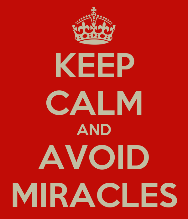 KEEP CALM AND AVOID MIRACLES