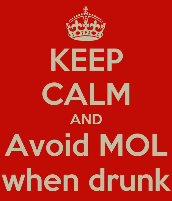 KEEP CALM AND Avoid MOL when drunk