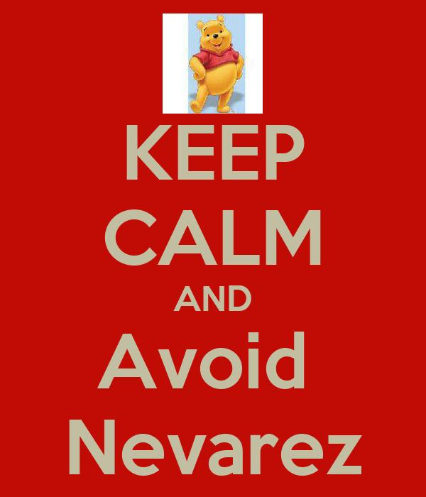 KEEP CALM AND Avoid  Nevarez