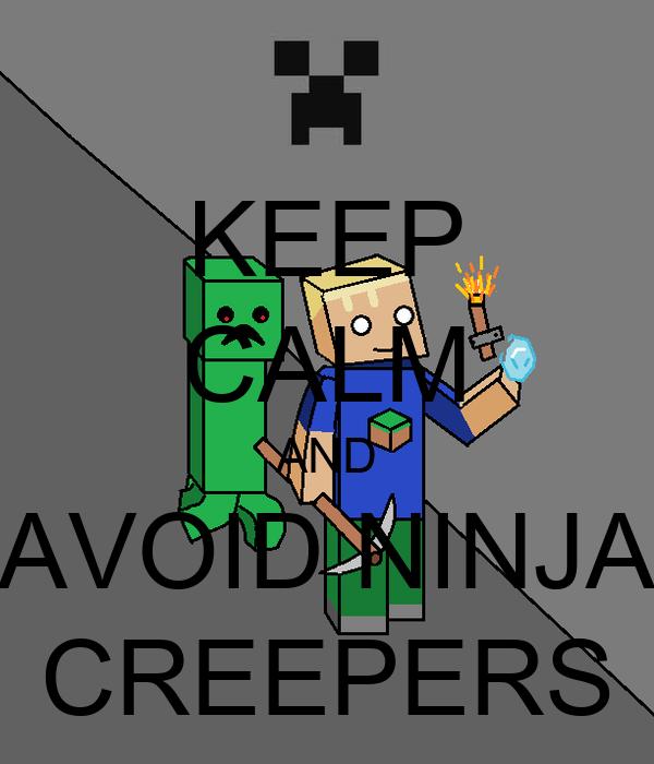 KEEP CALM AND AVOID NINJA CREEPERS