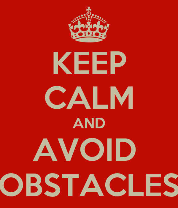 KEEP CALM AND AVOID  OBSTACLES