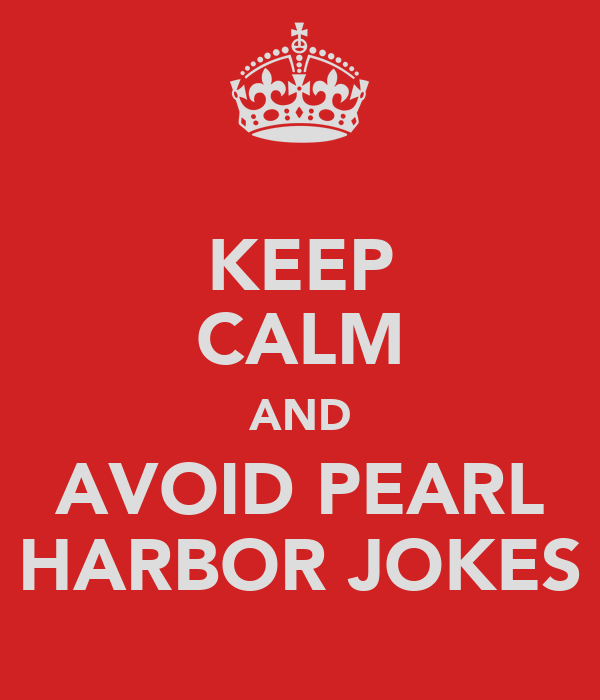 KEEP CALM AND AVOID PEARL HARBOR JOKES