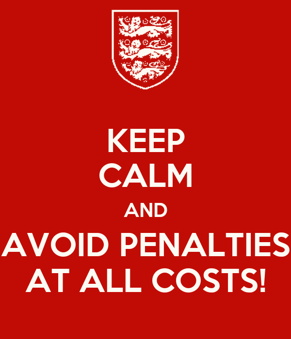 KEEP CALM AND AVOID PENALTIES AT ALL COSTS!