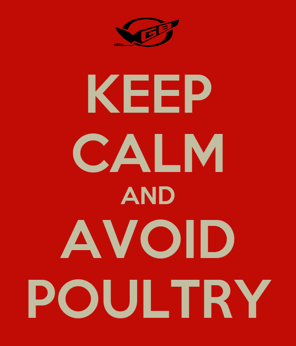 KEEP CALM AND AVOID POULTRY