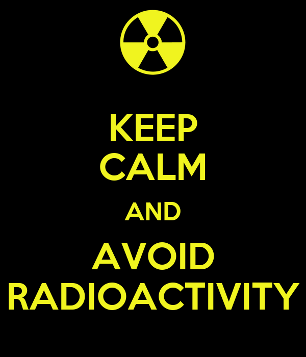 KEEP CALM AND AVOID RADIOACTIVITY