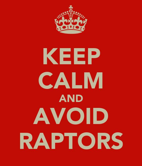 KEEP CALM AND AVOID RAPTORS