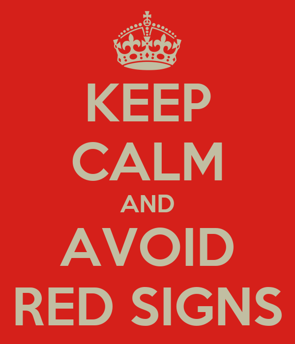 KEEP CALM AND AVOID RED SIGNS