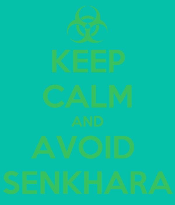 KEEP CALM AND AVOID  SENKHARA