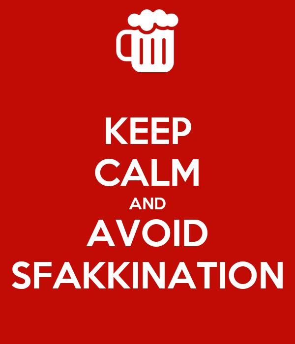 KEEP CALM AND AVOID SFAKKINATION
