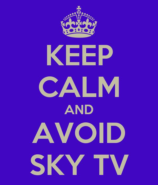 KEEP CALM AND AVOID SKY TV