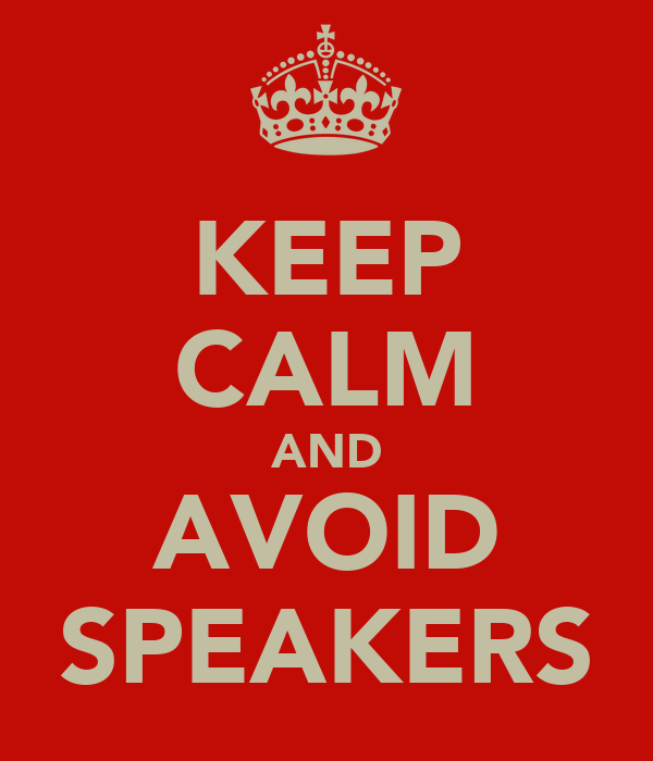 KEEP CALM AND AVOID SPEAKERS