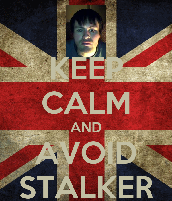 KEEP CALM AND AVOID STALKER