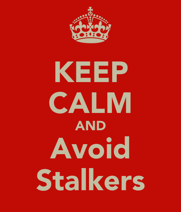 KEEP CALM AND Avoid Stalkers