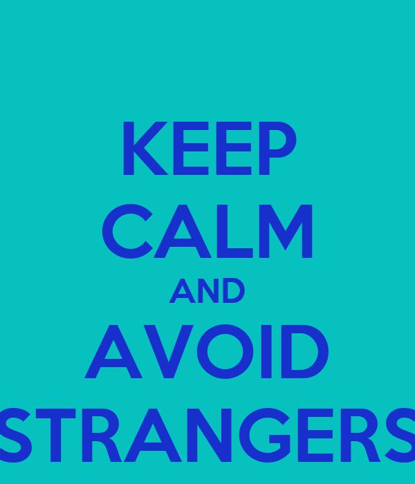KEEP CALM AND AVOID STRANGERS