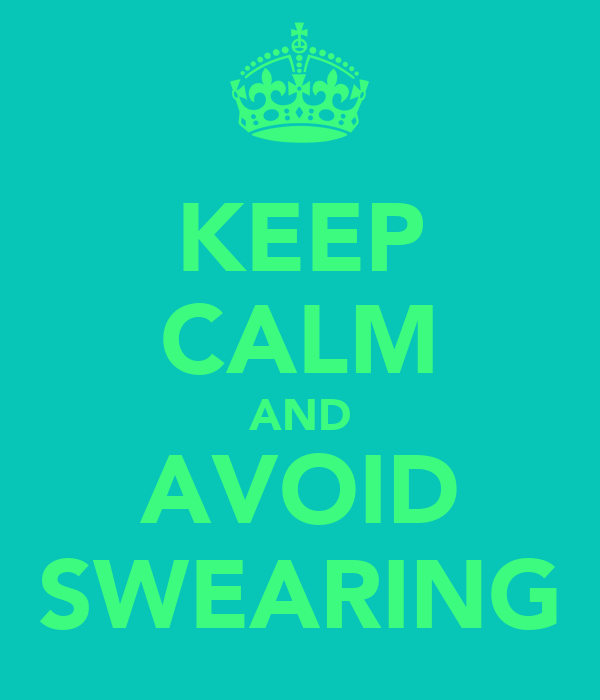 KEEP CALM AND AVOID SWEARING