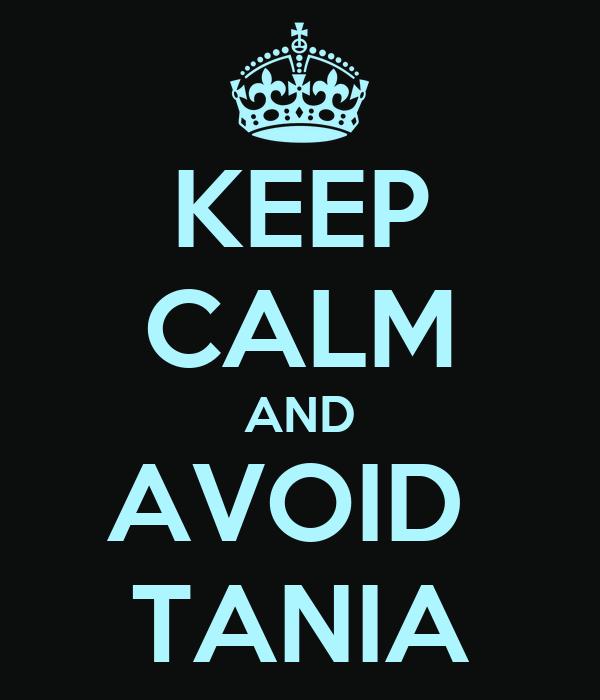 KEEP CALM AND AVOID  TANIA