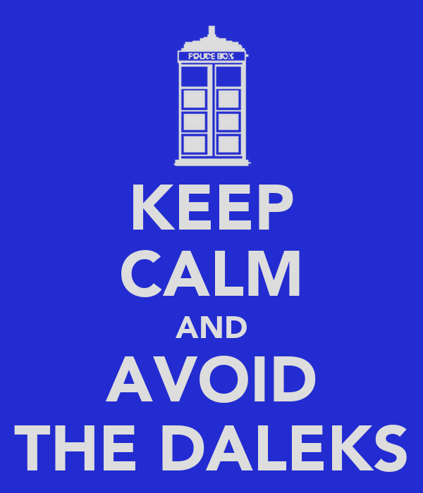 KEEP CALM AND AVOID THE DALEKS
