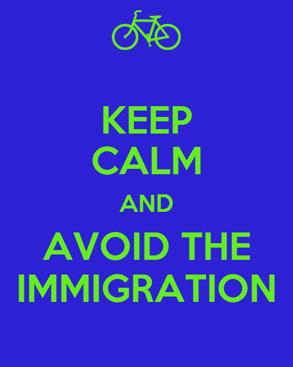 KEEP CALM AND AVOID THE IMMIGRATION