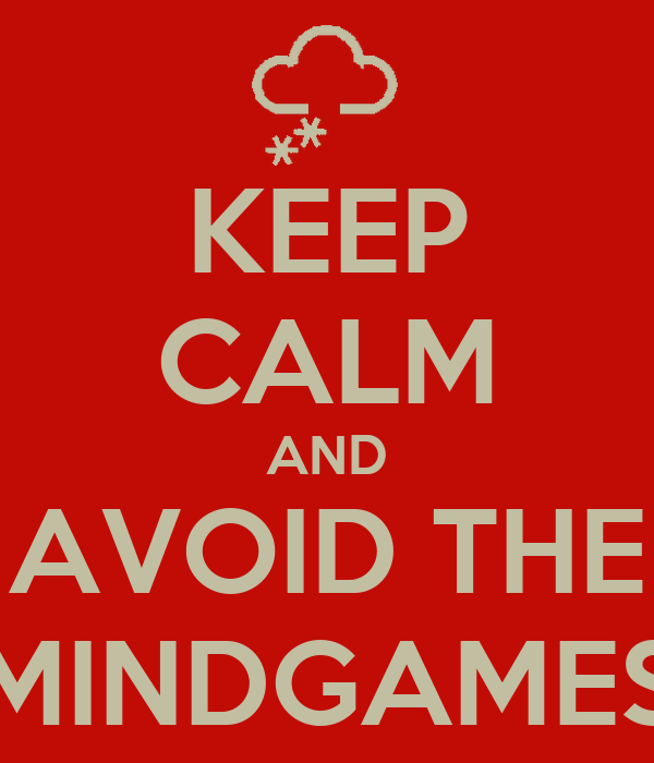 KEEP CALM AND AVOID THE MINDGAMES