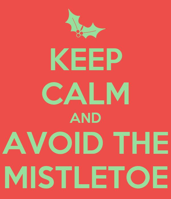 KEEP CALM AND AVOID THE MISTLETOE