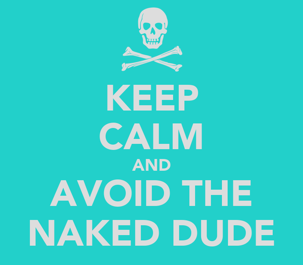 KEEP CALM AND AVOID THE NAKED DUDE