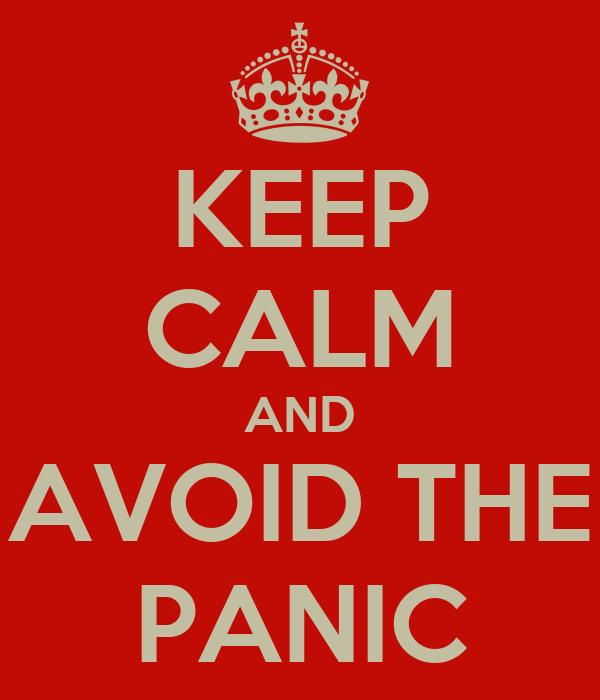 KEEP CALM AND AVOID THE PANIC