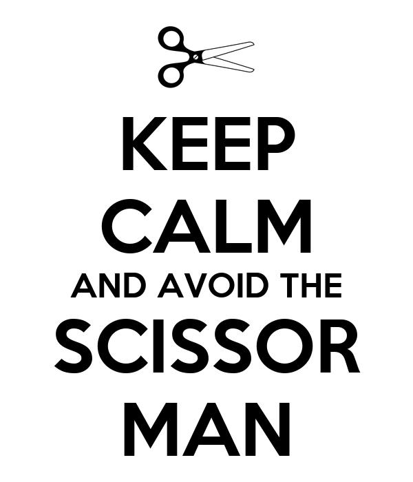 KEEP CALM AND AVOID THE SCISSOR MAN