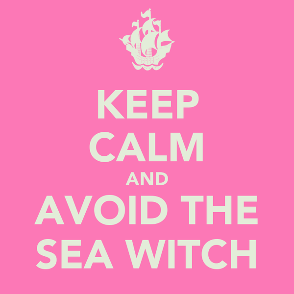KEEP CALM AND AVOID THE SEA WITCH