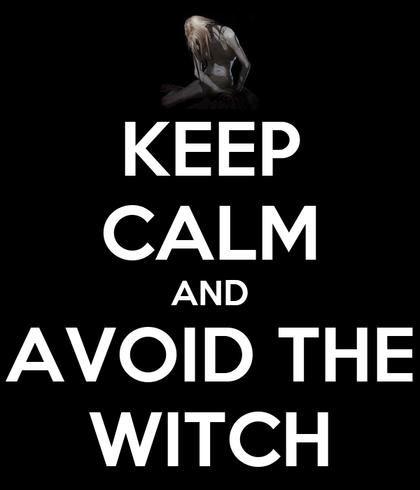 KEEP CALM AND AVOID THE WITCH