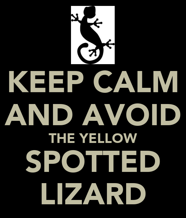 KEEP CALM AND AVOID THE YELLOW SPOTTED LIZARD