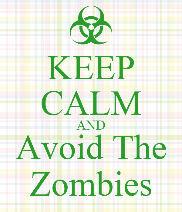 KEEP CALM AND Avoid The Zombies