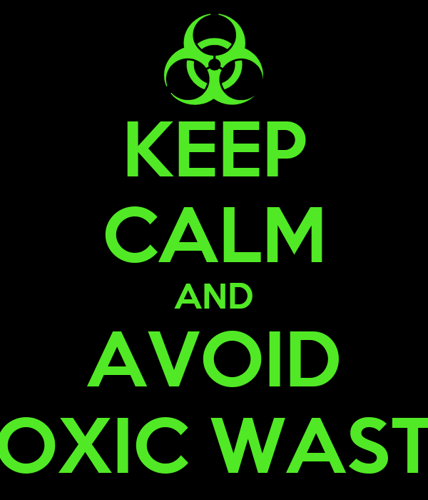 KEEP CALM AND AVOID TOXIC WASTE