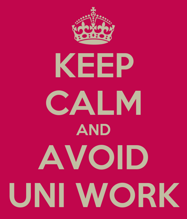 KEEP CALM AND AVOID UNI WORK