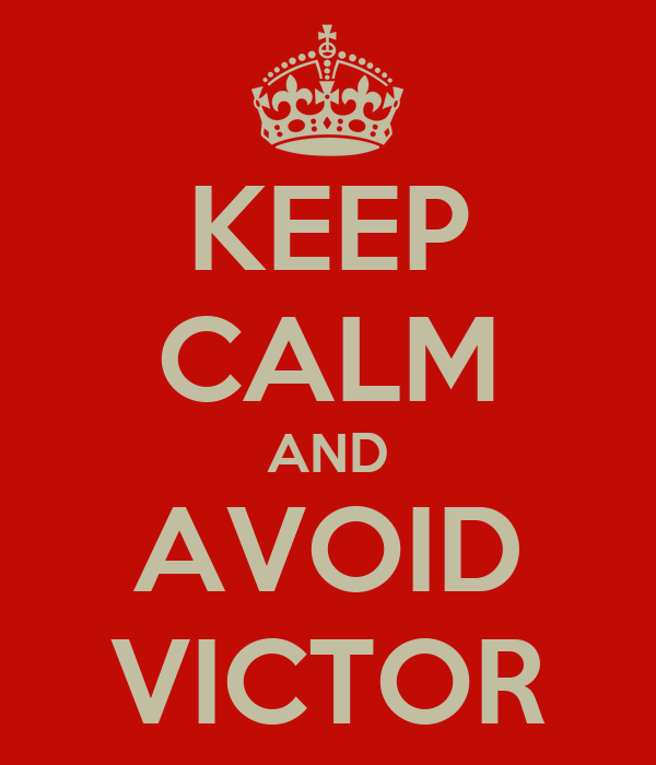 KEEP CALM AND AVOID VICTOR