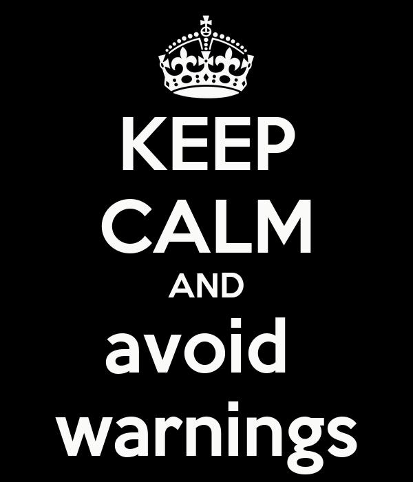 KEEP CALM AND avoid  warnings