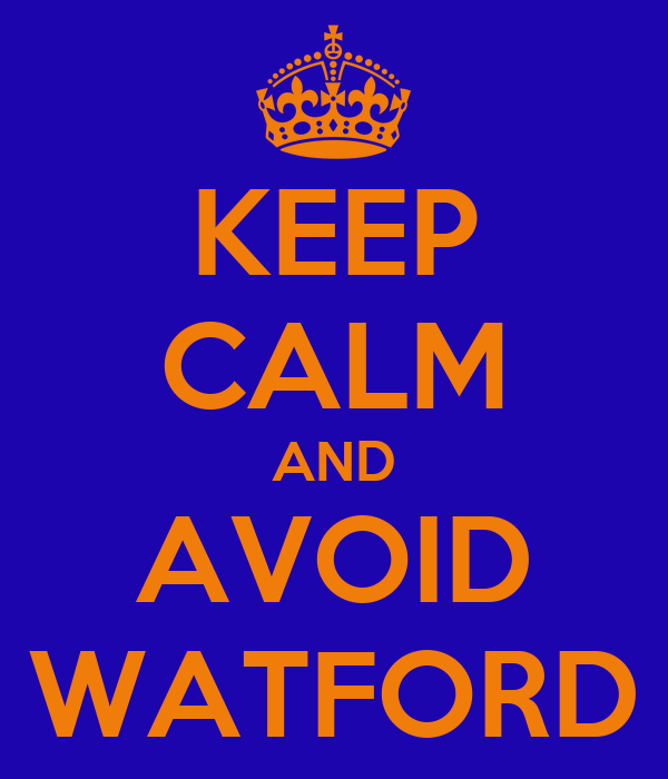 KEEP CALM AND AVOID WATFORD