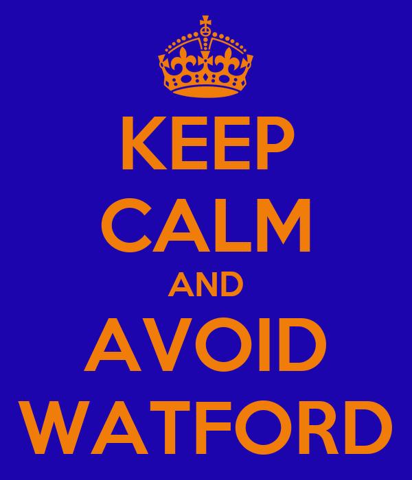 KEEP CALM AND AVOID WATFORD