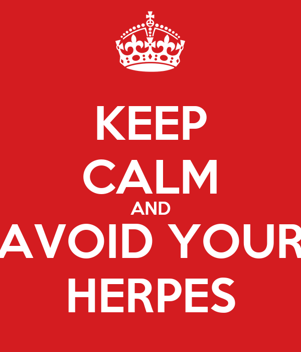 KEEP CALM AND AVOID YOUR HERPES