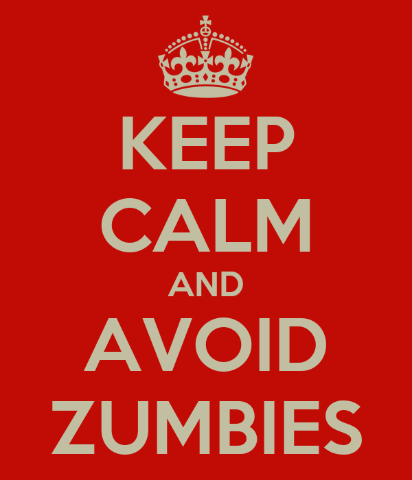 KEEP CALM AND AVOID ZUMBIES