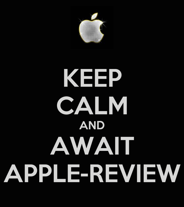 KEEP CALM AND AWAIT APPLE-REVIEW