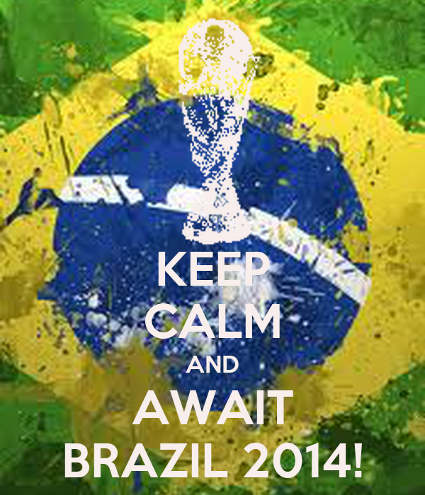 KEEP CALM AND AWAIT BRAZIL 2014!