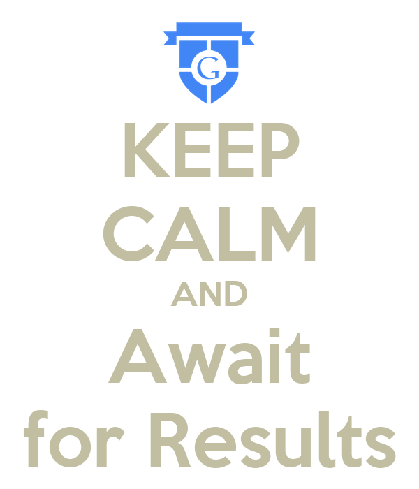 KEEP CALM AND Await for Results