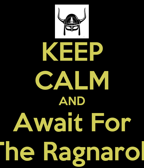 KEEP CALM AND Await For The Ragnarok