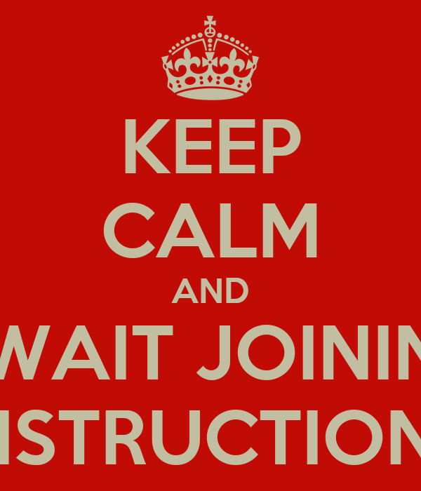 KEEP CALM AND AWAIT JOINING INSTRUCTIONS