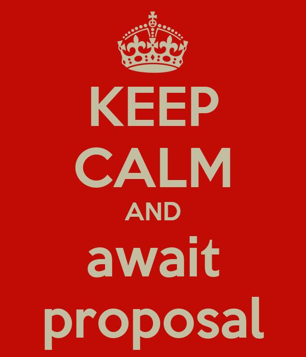KEEP CALM AND await proposal