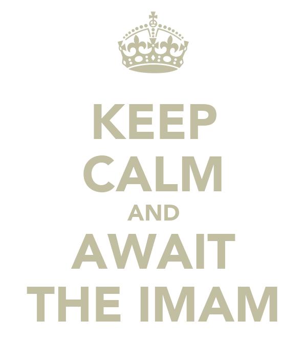 KEEP CALM AND AWAIT THE IMAM