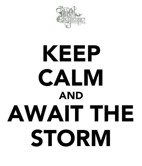 KEEP CALM AND AWAIT THE STORM