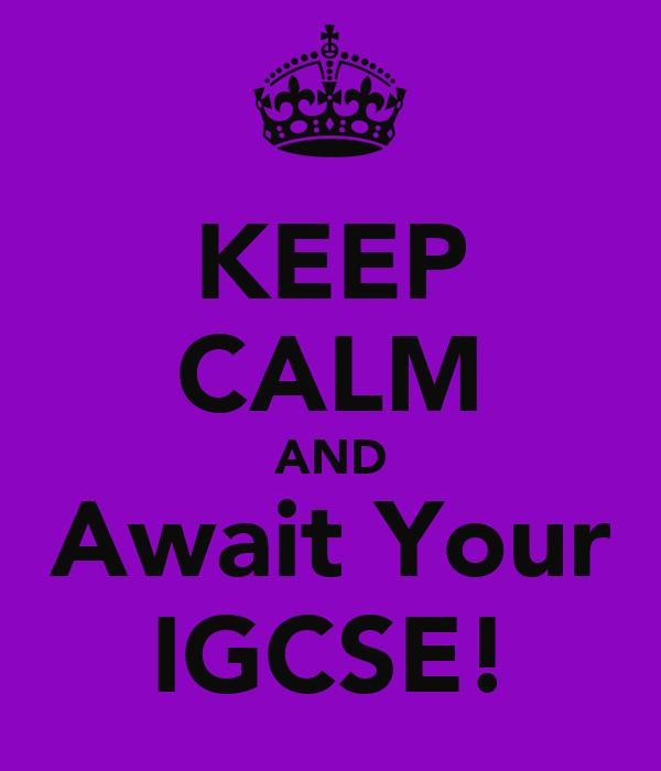 KEEP CALM AND Await Your IGCSE!