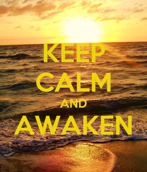 KEEP CALM AND AWAKEN